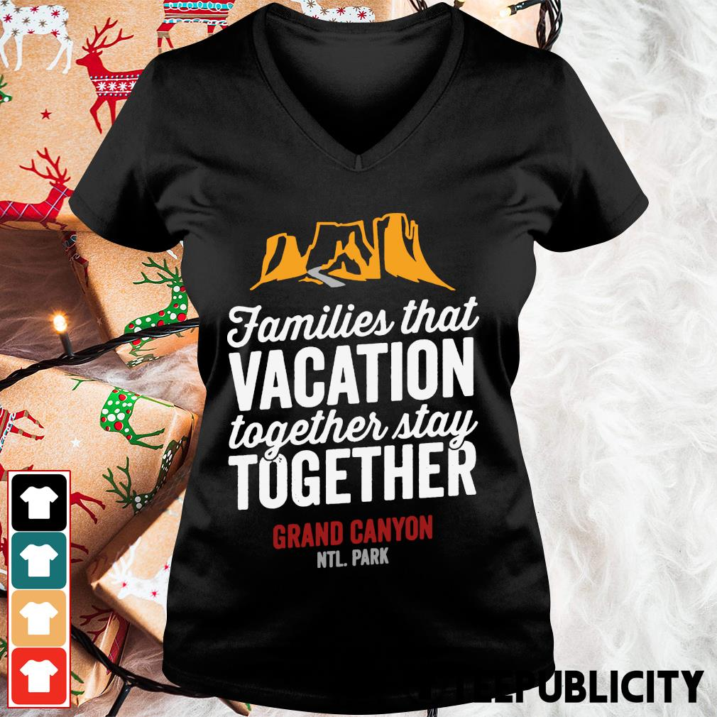 Families that vacation together stay together Grand Canyon NTL. Park s v-neck-t-shirt