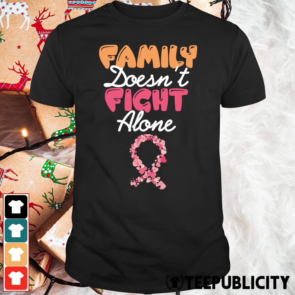 Family doesn't fight alone shirt