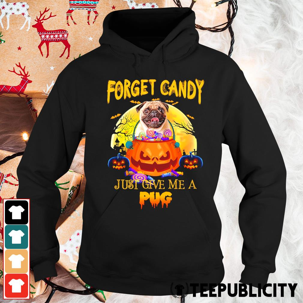 Halloween forget candy just give me a Pug s hoodie