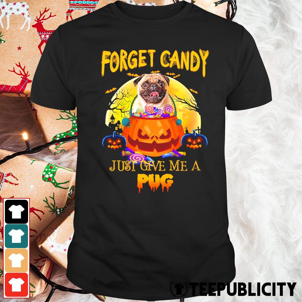 Halloween forget candy just give me a Pug shirt
