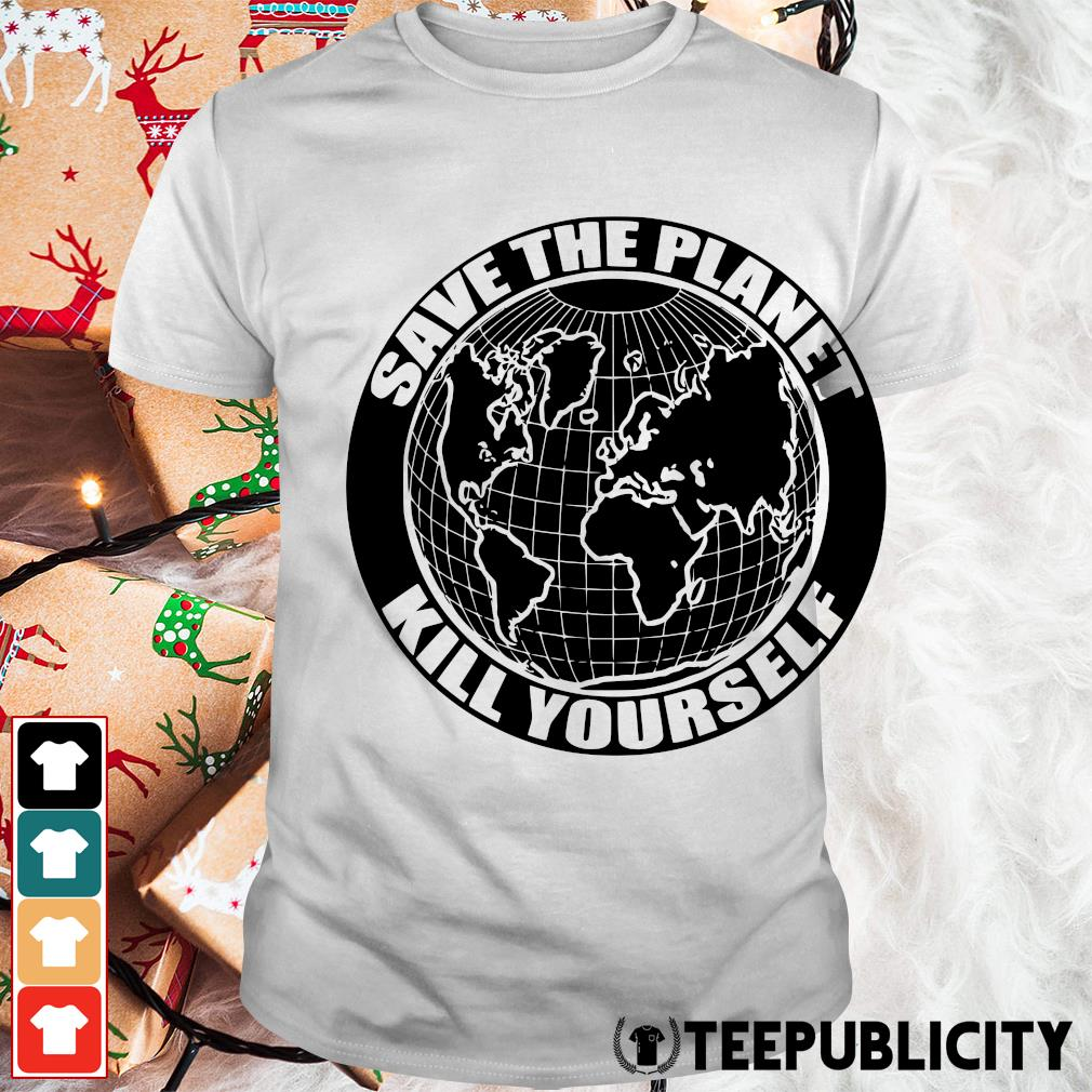 Save the Planet kill yourself shirt
