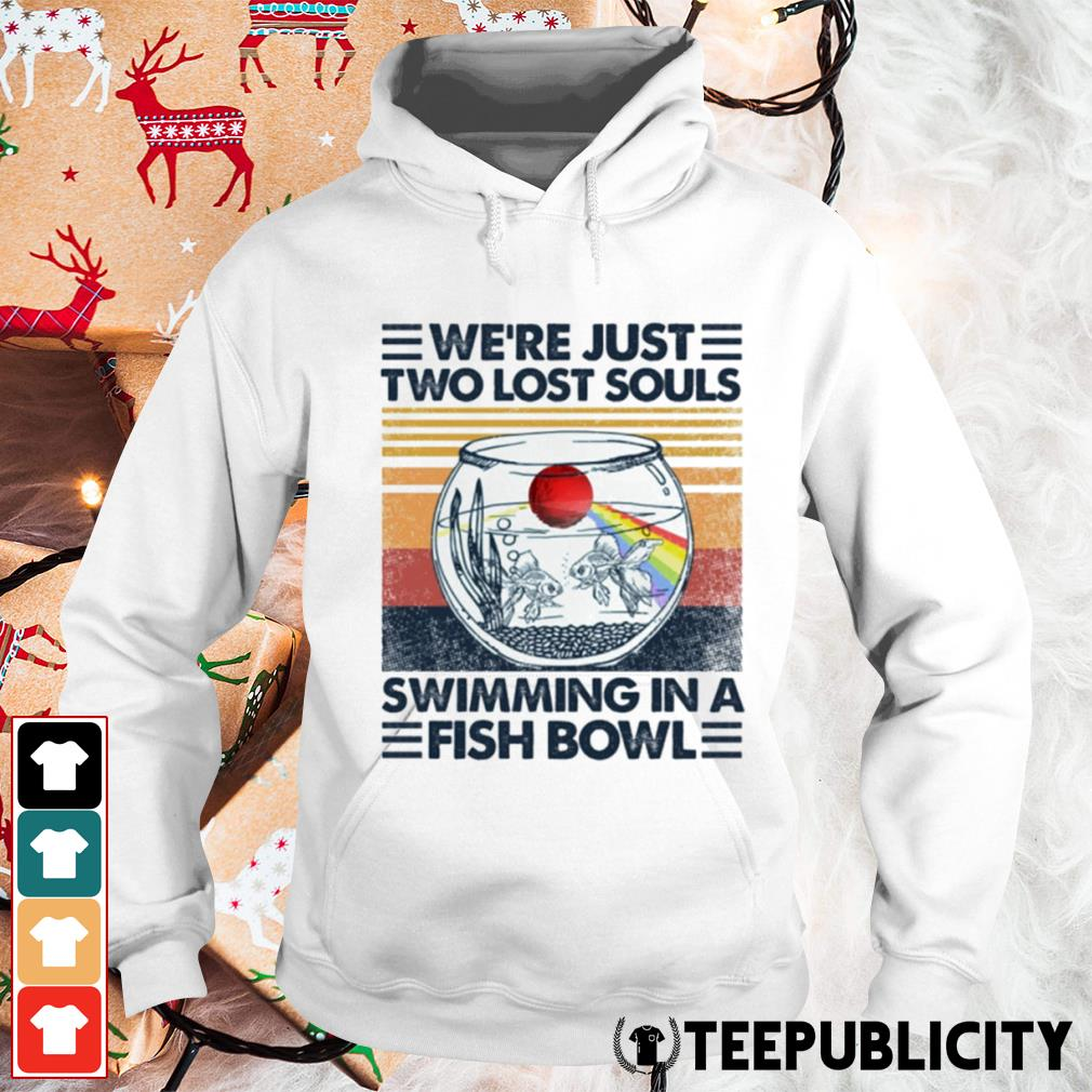We're just two lost souls swimming in a fish bowl vintage s hoodie