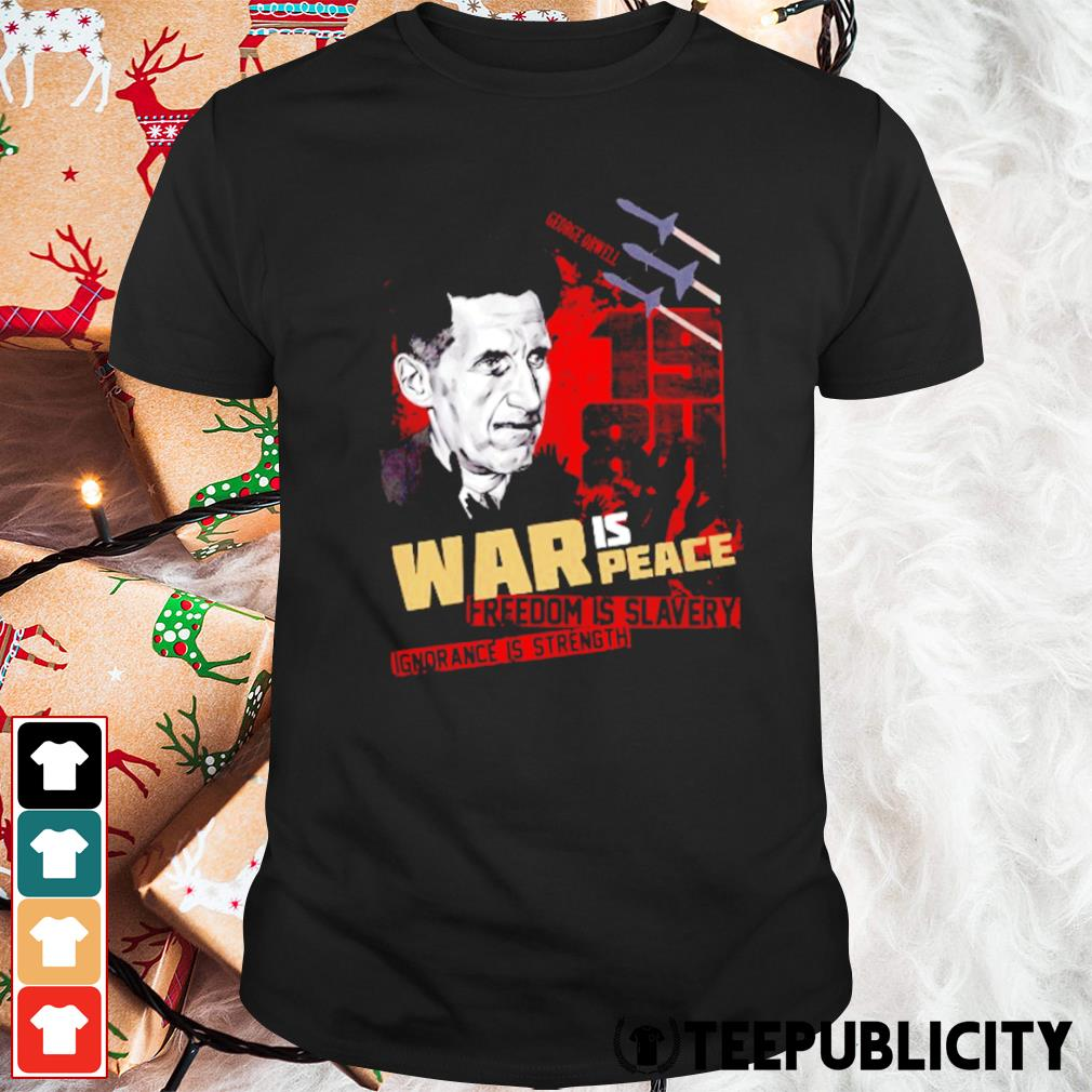 1984 War is peace freedom is slavery ignorance is strength shirt