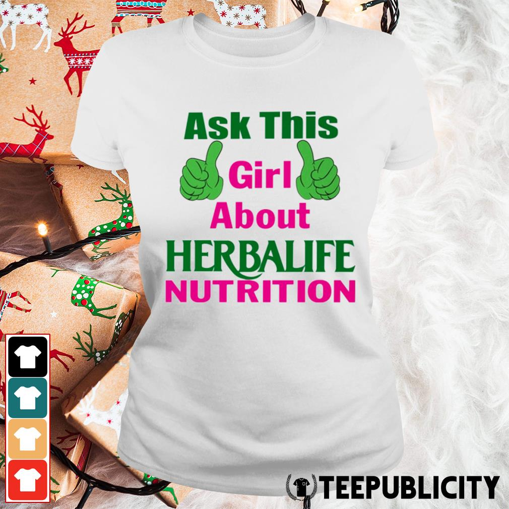 Ask this girl about Herbalife nutrition s ladies-tee