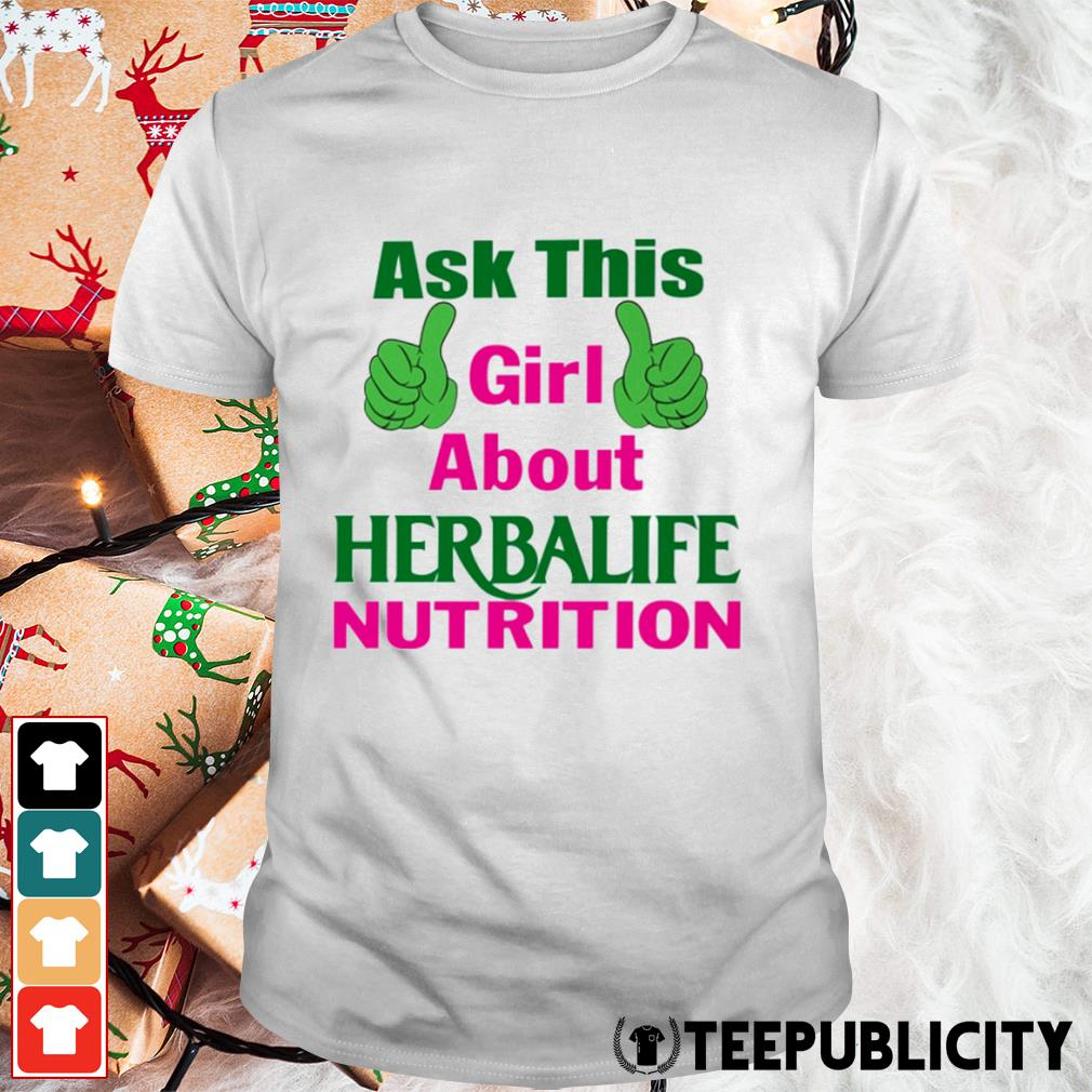 Ask this girl about Herbalife nutrition shirt
