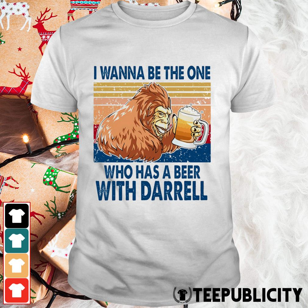 Bigfoot I wanna be the one who has a beer with Darrell vintage shirt