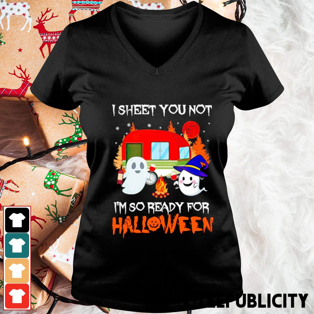 Camping I sheet you not I'm so ready for Halloween s v-neck-t-shirt