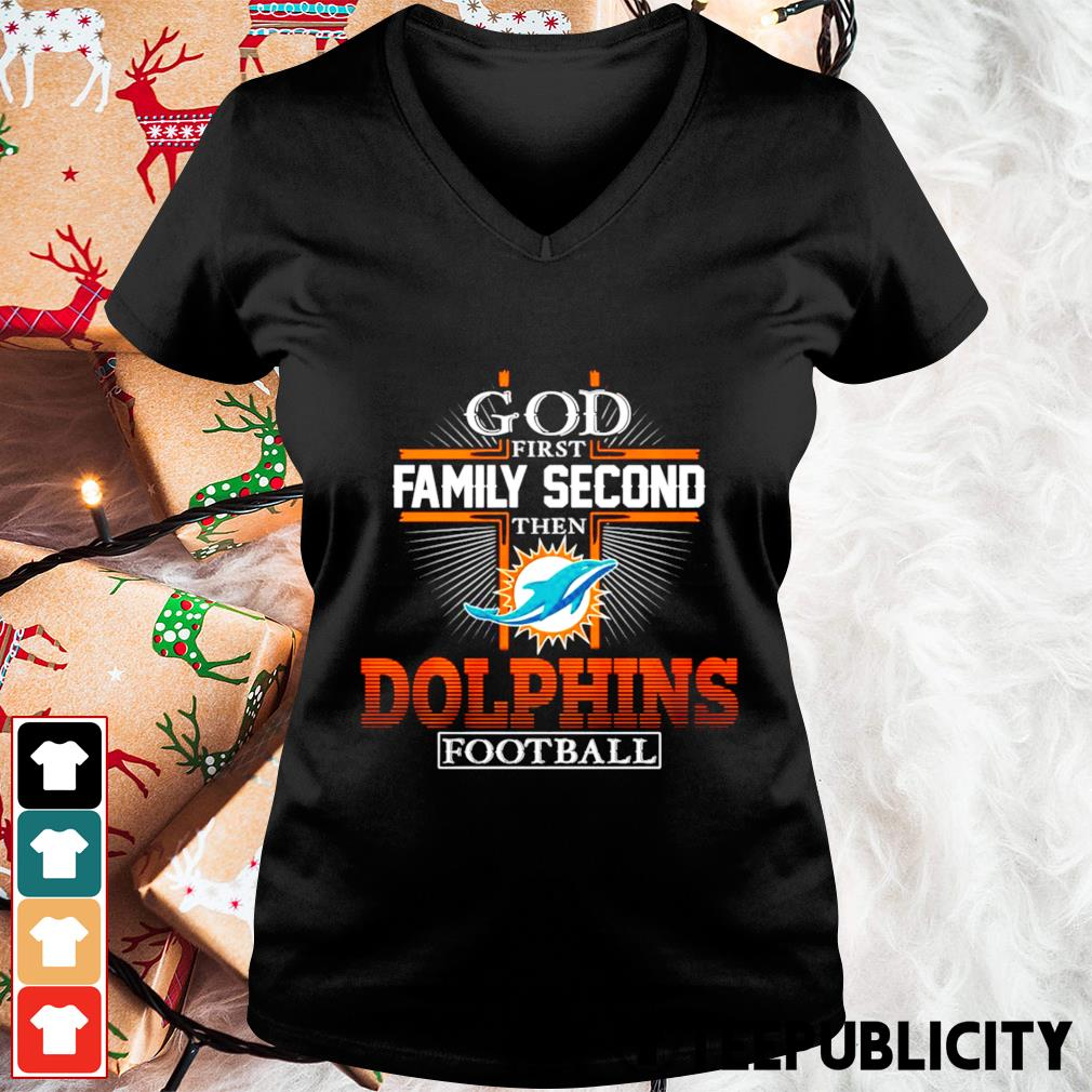 God first family second then Miami Dolphins football s v-neck-t-shirt