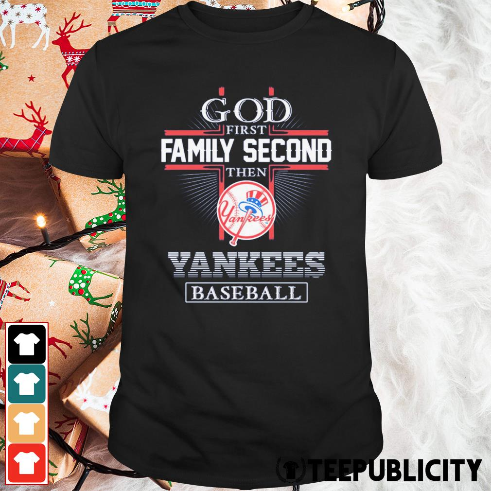 God first family second then New York Yankees baseball shirt
