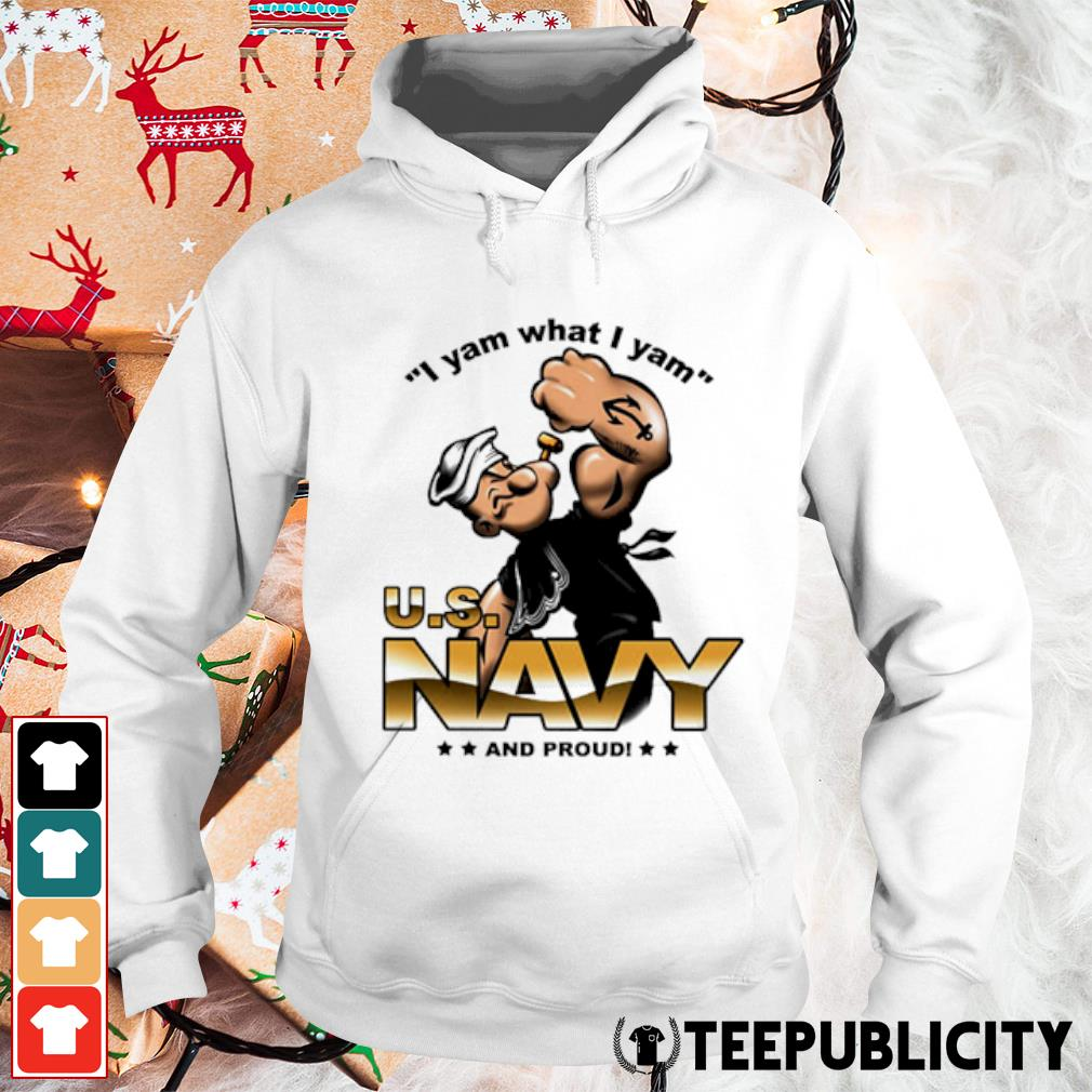 I yam what I yam US navy and proud s hoodie