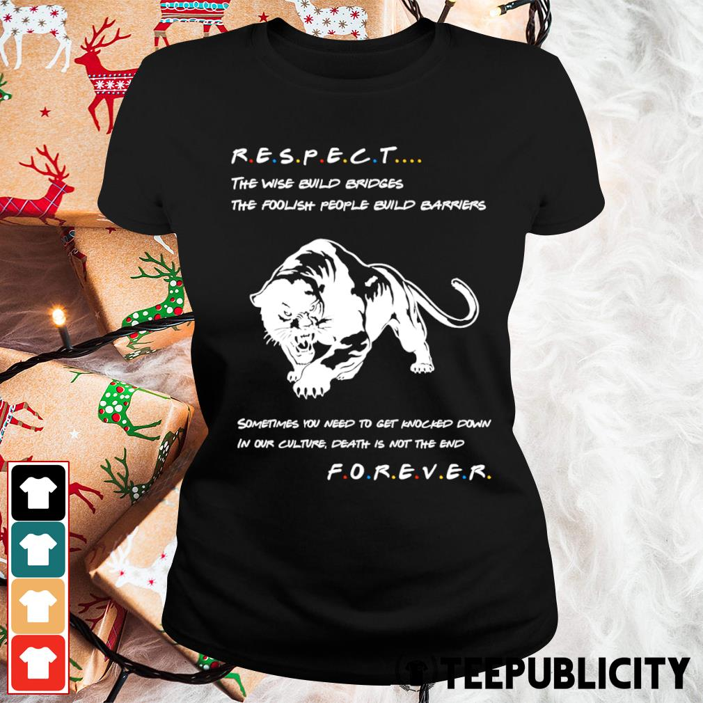 Respect the wise build bridges the foolish people build barriers s ladies-tee