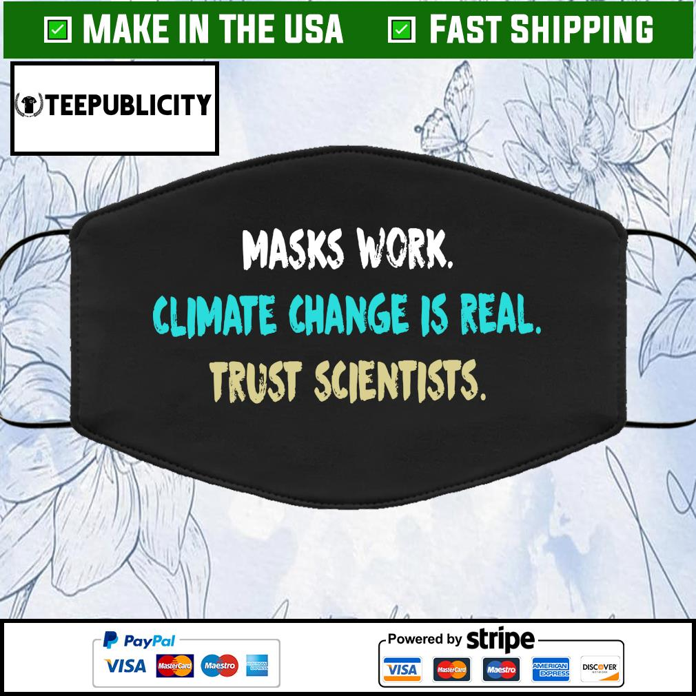 Masks work climate change is real trust scientists Cloth Face Mask Washable