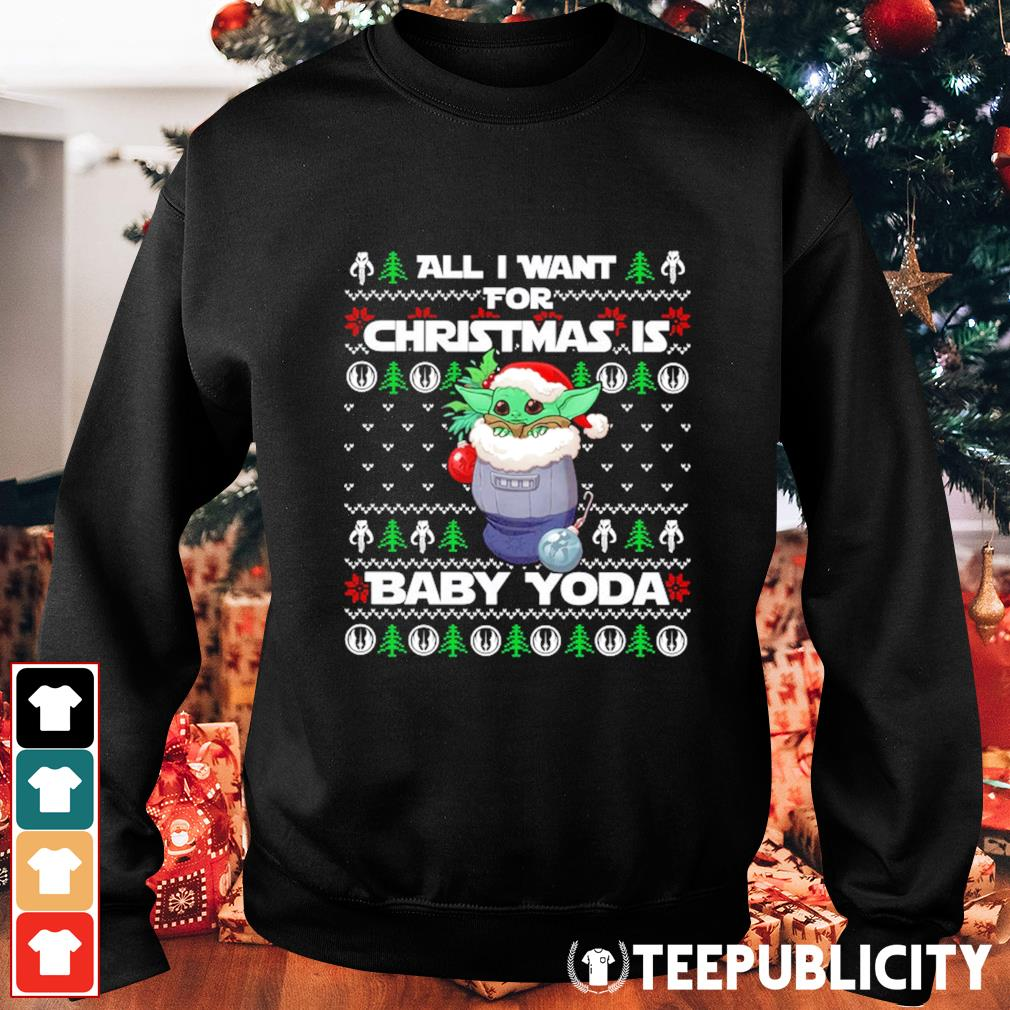 All I want for Christmas is Baby Yoda ugly Christmas cute s sweater