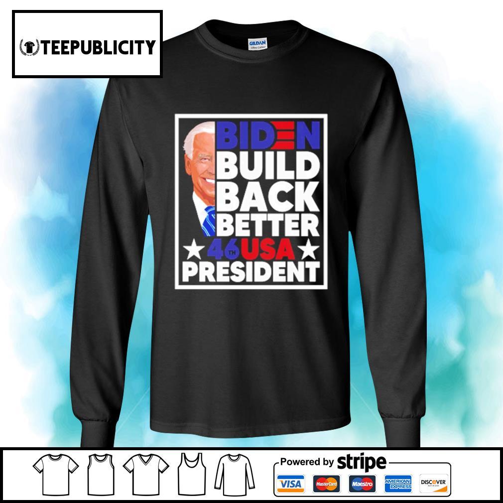 Biden build back better 46th USA president s longsleeve-tee