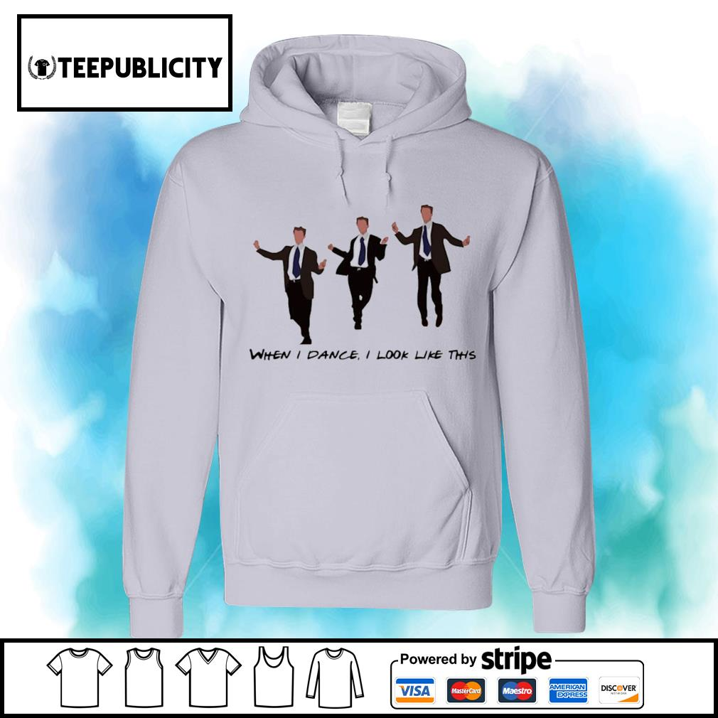Chandler Dance when I dance I look like this s hoodie