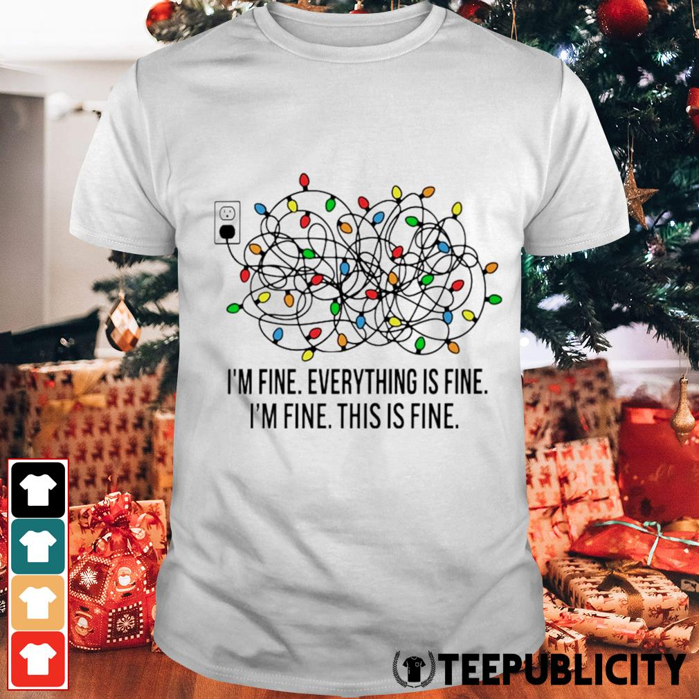 Christmas Lights I'm fine everything's fine I'm fine this is fine shirt