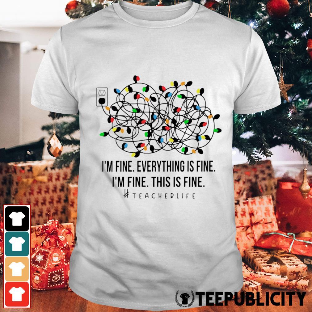 Christmas Lights I'm fine everything's fine I'm fine this is fine Teacher Life shirt