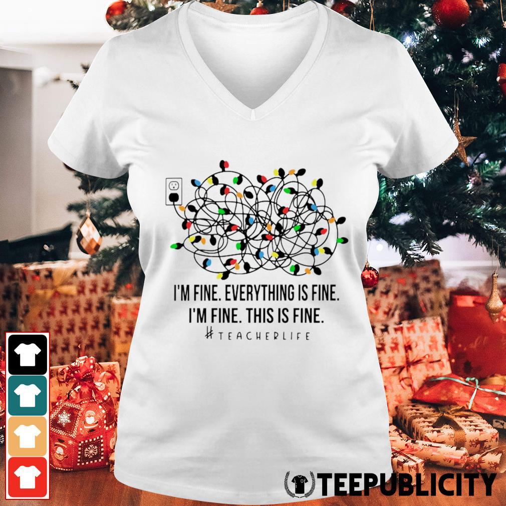 Christmas Lights I'm fine everything's fine I'm fine this is fine Teacher Life s v-neck-t-shirt