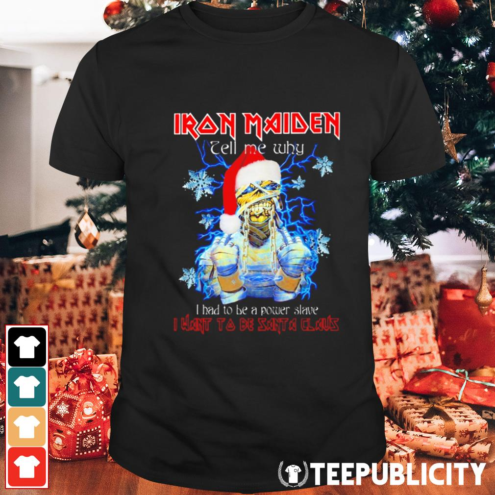 Mummy Iron Maiden tell me why I had ti be a power slave I want to be Santa Claus Christmas shirt