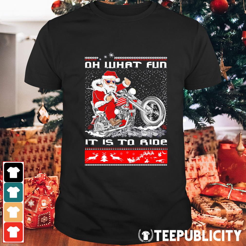Santa Claus riding motorcycle oh what fun it is to ride ugly Christmas shirt