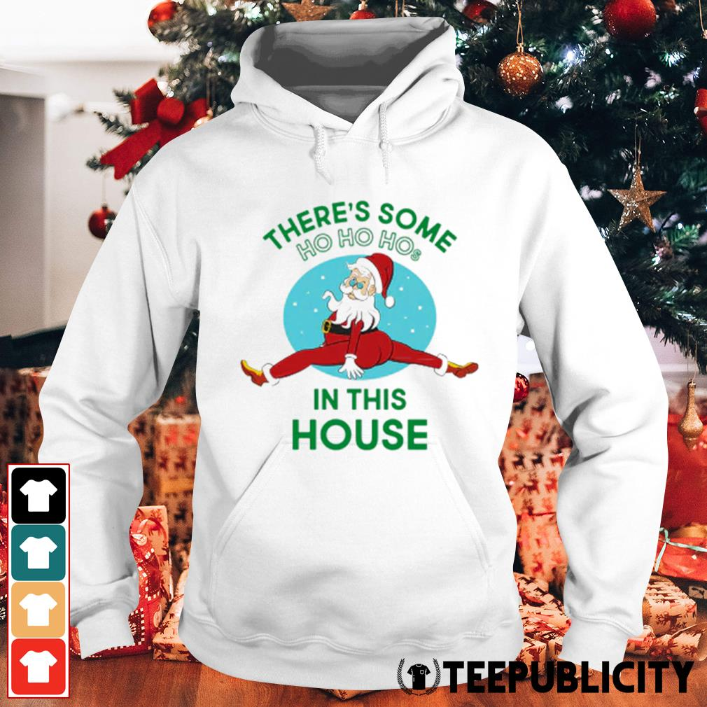 Santa Claus there's some ho ho hos in this house Christmas s hoodie
