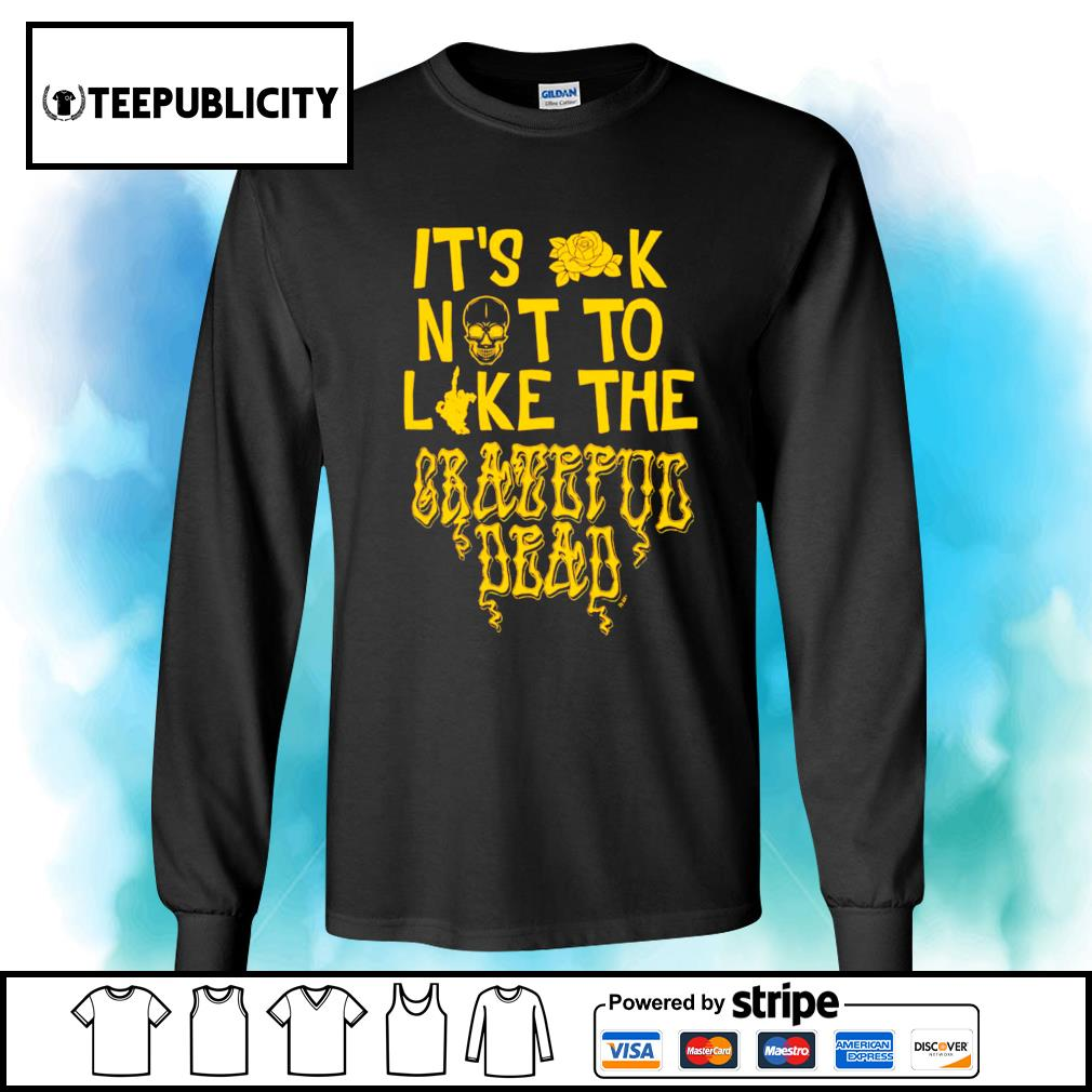 Skull it's ok not to like the Grateful Dead s longsleeve-tee