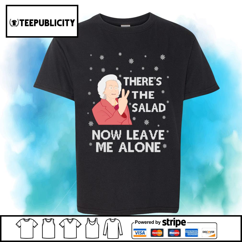 There's the salad now leave me alone Christmas shirt