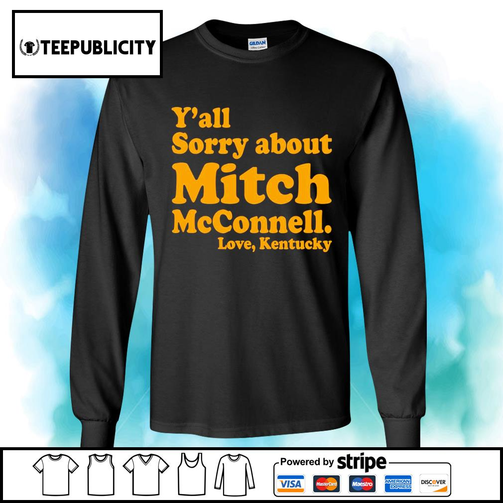 Y'all sorry about Mitch McConnell love Kentucky s longsleeve-tee