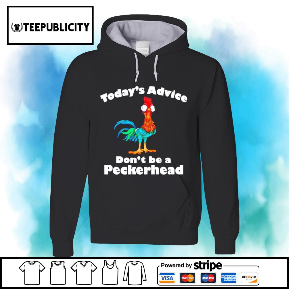 Chicken today's advice don't be a Peckerhead s hoodie