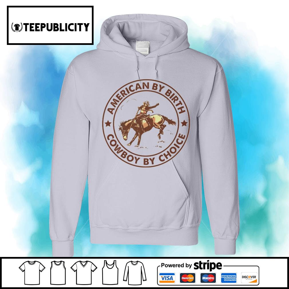 Horse American by birth Cowboy by choice s hoodie