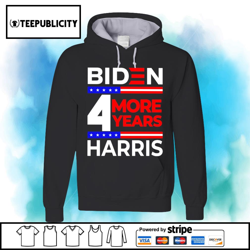 Biden Harris 2021 4 more years s hoodie