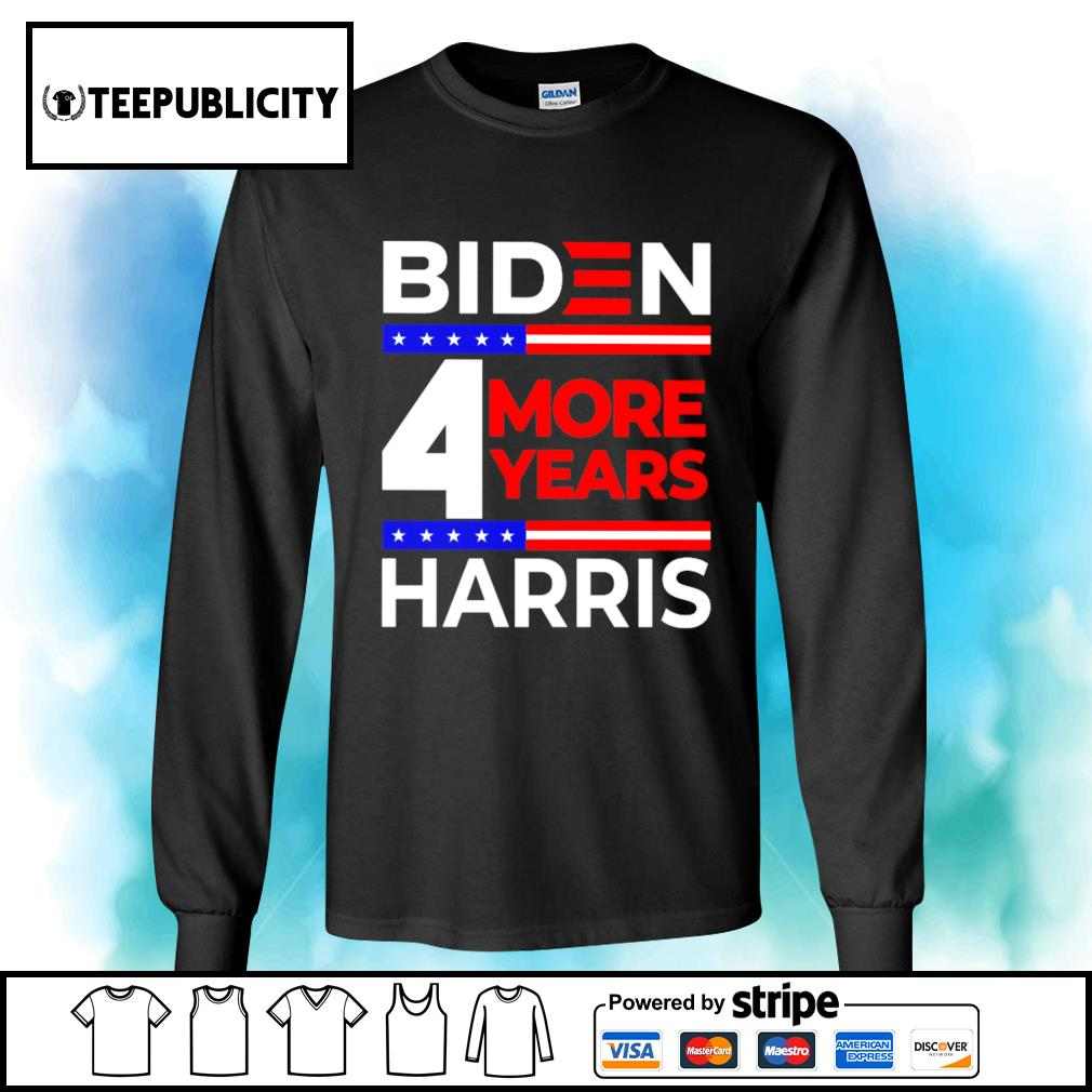 Biden Harris 2021 4 more years s longsleeve-tee