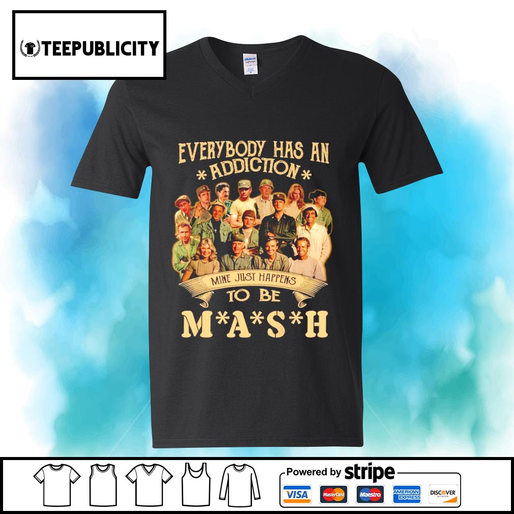 Everybody has an addiction mine just happens to be you MASH s youth-tee