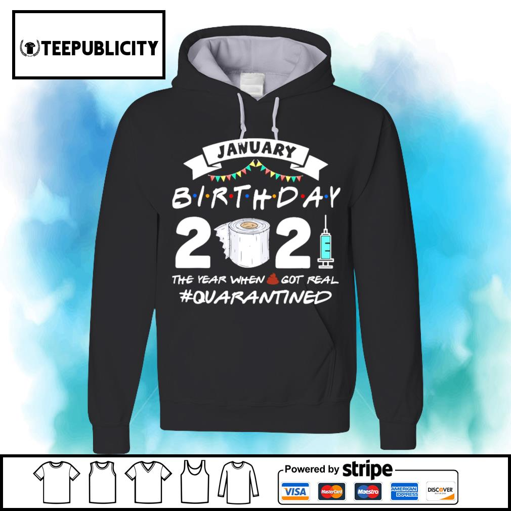 January Birthday 2021 the year when got real Quarantined s hoodie