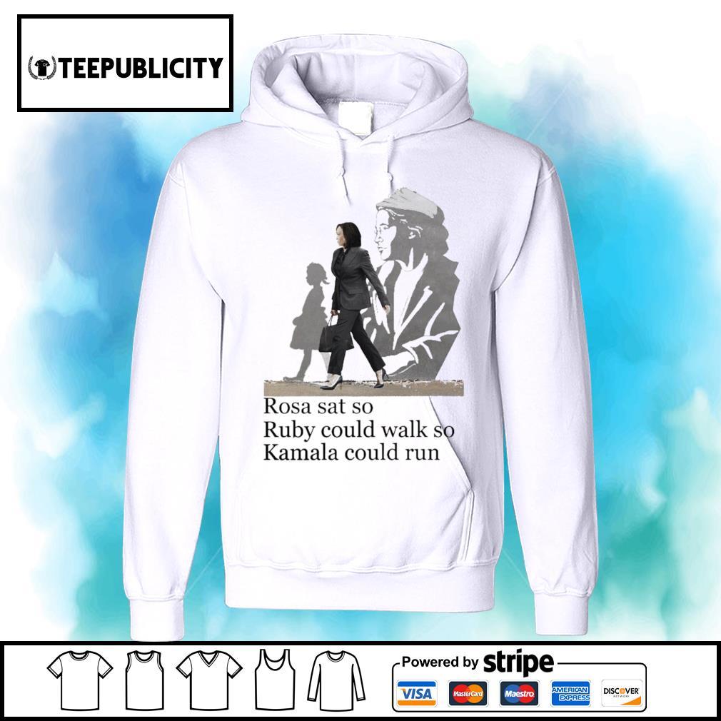 Kamala Harris Rosa sat so Ruby could walk so Kamala could run s hoodie