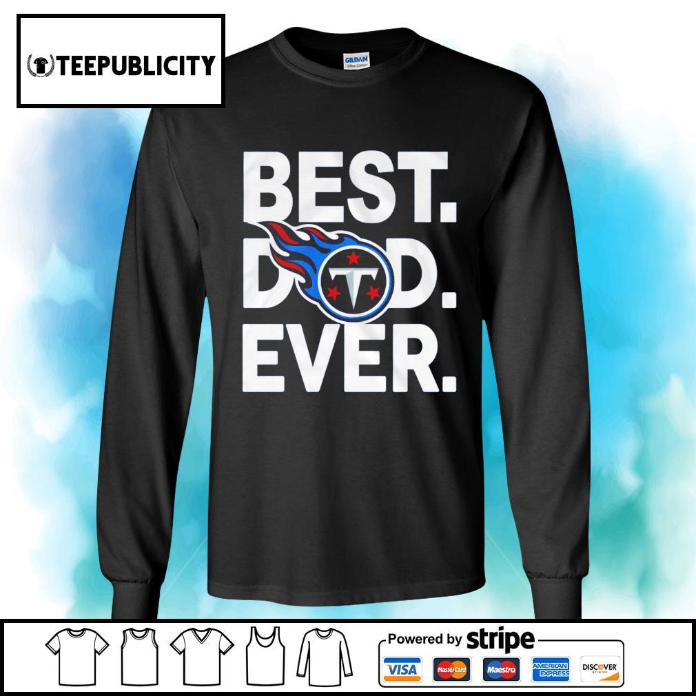 NFL best dad ever Tennessee Titans Football Team s longsleeve-tee