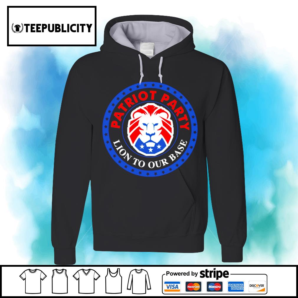 President Donald Trump American Patriot party Lion to our base s hoodie