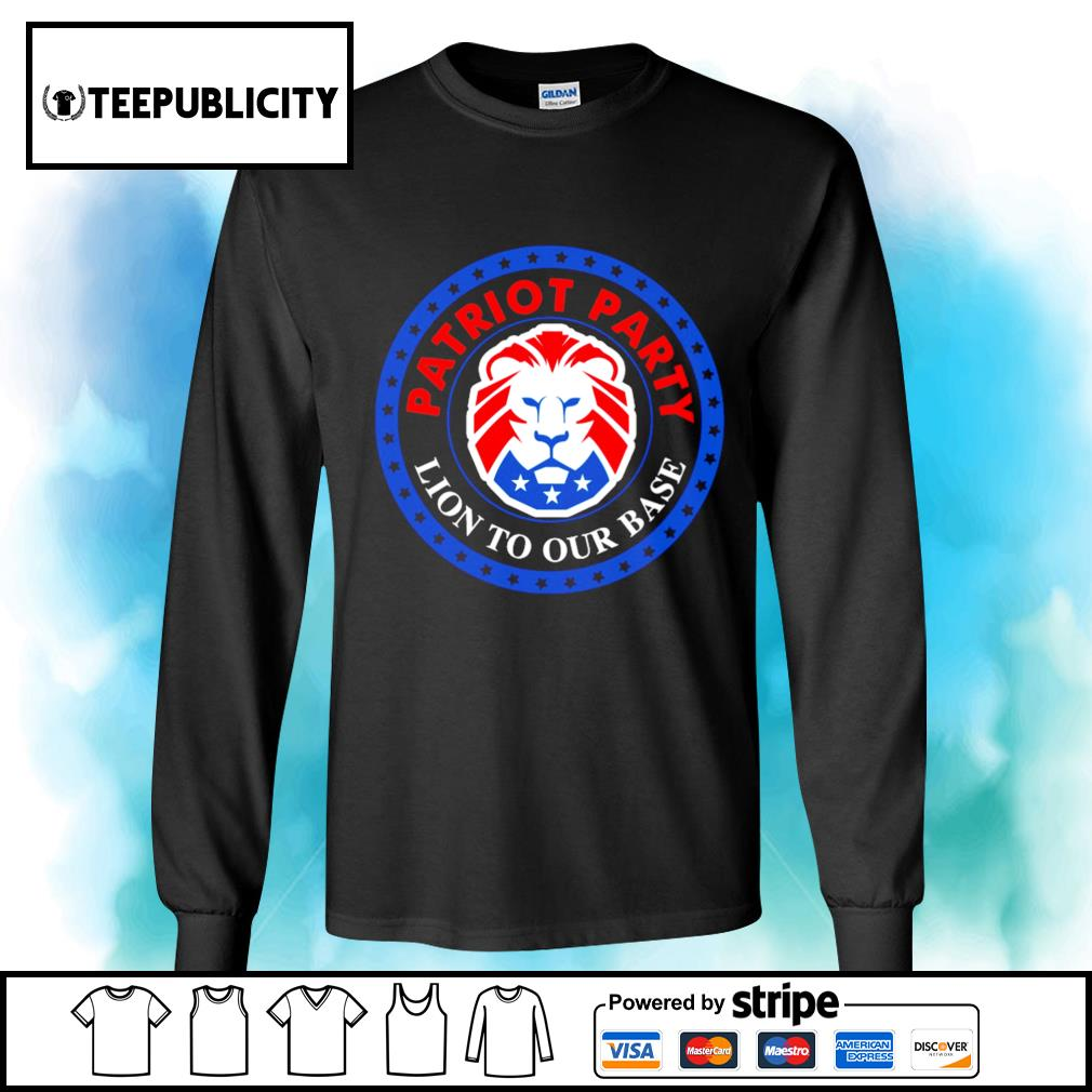 President Donald Trump American Patriot party Lion to our base s longsleeve-tee