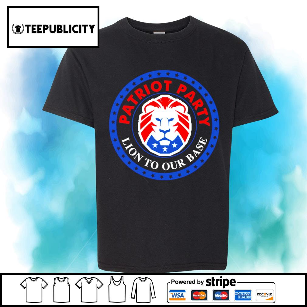 President Donald Trump American Patriot party Lion to our base shirt