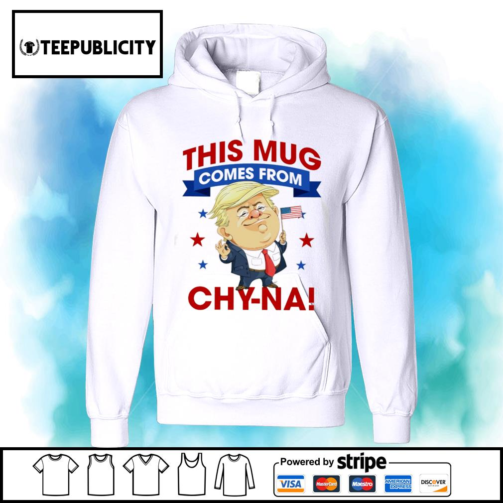 This mug comes from Chy-na Donald Trump s hoodie