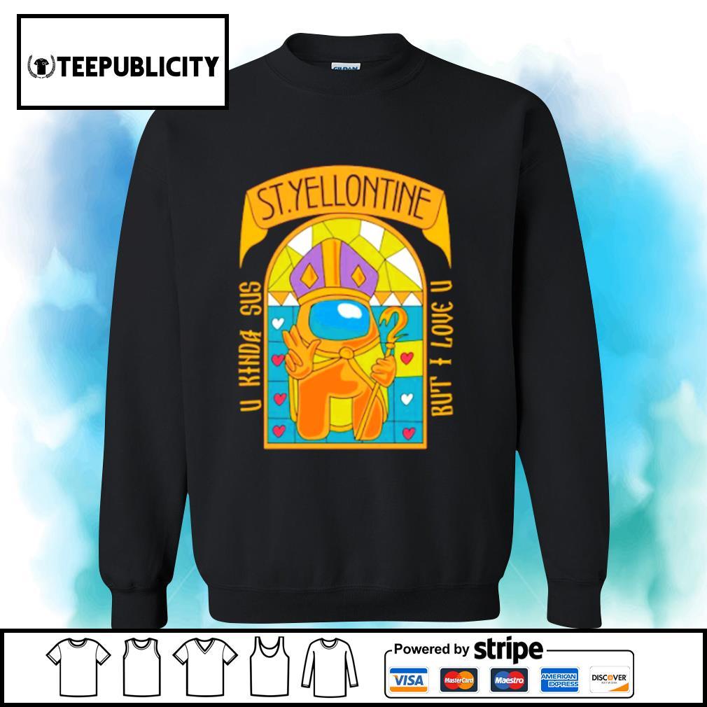 Among Us St.Yellontine U kinda sus but I love U s sweater